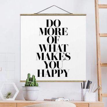 Quadro su tessuto con stecche per poster - Fare di più Cosa ti rende felice - Quadrato 1:1