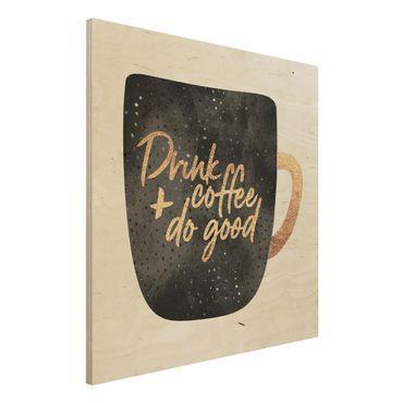 Stampa su legno - Bere caffè, fare del bene - Nero - Quadrato 1:1