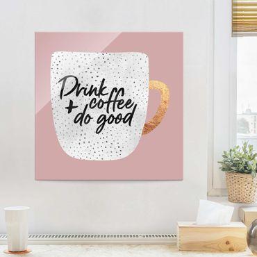 Quadro in vetro - Bere caffè, fare del bene - Bianco - Quadrato 1:1