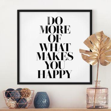 Poster con cornice - Do More Of What Makes You Happy - Quadrato 1:1