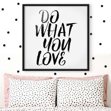 Poster con cornice - Do What You Love - Quadrato 1:1