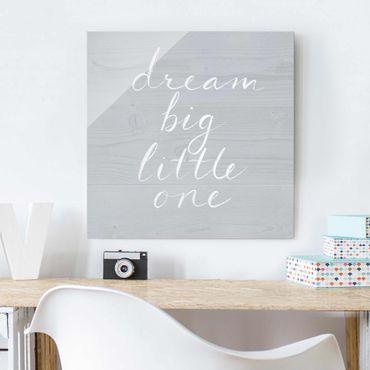Quadro in vetro - Wooden Wall Gray - Dream Big - Quadrato 1:1