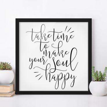 Poster con cornice - Take Time To Make Your Soul Happy - Quadrato 1:1