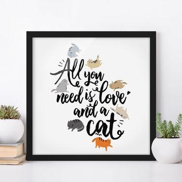 Poster con cornice - All You Need Is Love And A Cat - Quadrato 1:1