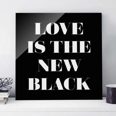 Quadro in vetro - Love Is The New Black - Quadrato 1:1