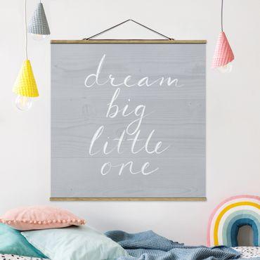 Quadro su tessuto con stecche per poster - Grigio parete di legno - grande sogno - Quadrato 1:1