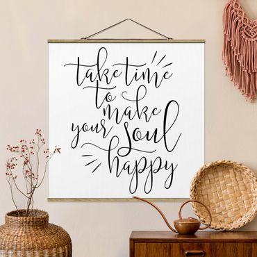 Quadro su tessuto con stecche per poster - Prendetevi il tempo per fare la tua anima Felice - Quadrato 1:1