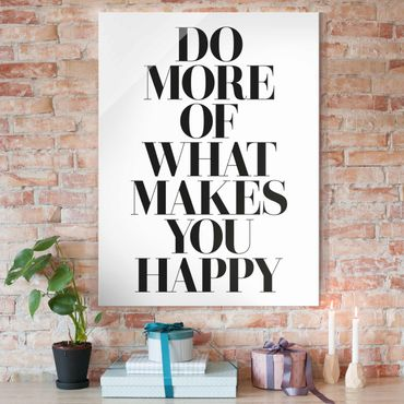 Quadro in vetro - Do More Of What Makes You Happy - Verticale 3:4
