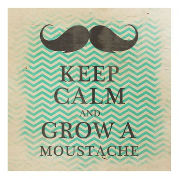 Quadro in legno - No.YK26 Keep Calm and Grow a Moustache - Quadrato 1:1